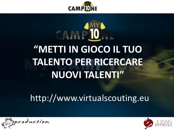 """""""METTI IN GIOCO IL TUO TALENTO PER RICERCARE NUOVI TALENTI""""<br />http://www.virtualscouting.eu<br />"""