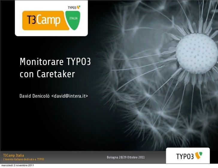 Monitorare TYPO3              con Caretaker              David Denicolò <david@intera.it> T3Camp Italia                   ...