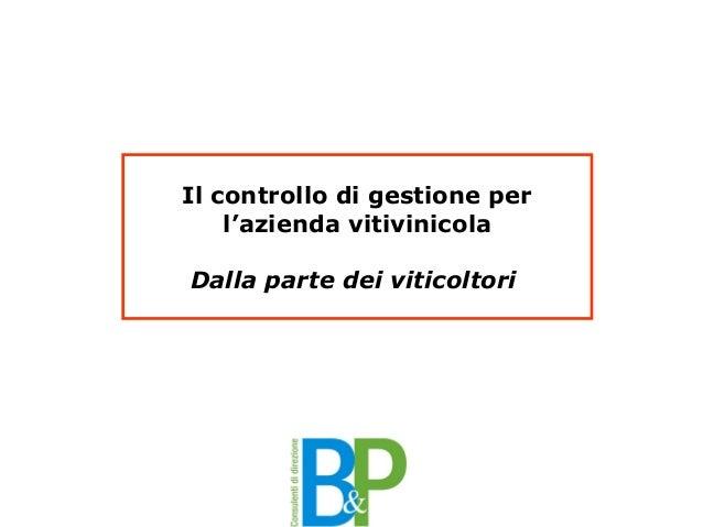 Il controllo di gestione per aziende vitivinicole Il controllo di gestione per l'azienda vitivinicola Dalla parte dei viti...