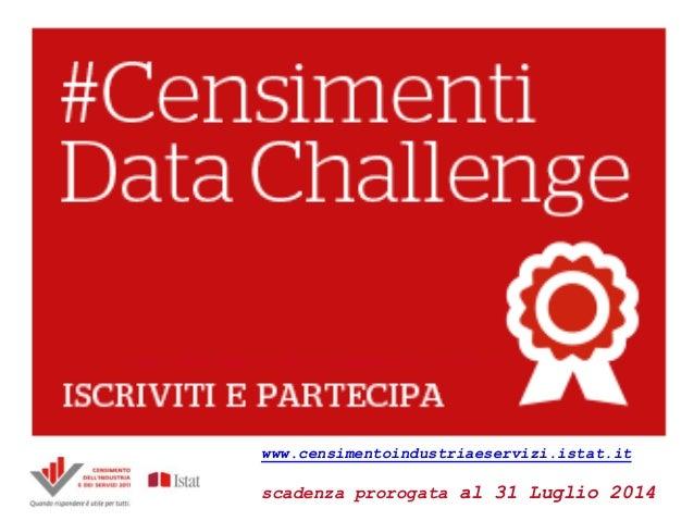 www.censimentoindustriaeservizi.istat.it www.censimentoindustriaeservizi.istat.it scadenza prorogata al 31 Luglio 2014
