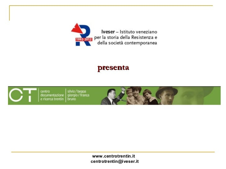 presenta www.centrotrentin.itcentrotrentin@iveser.it