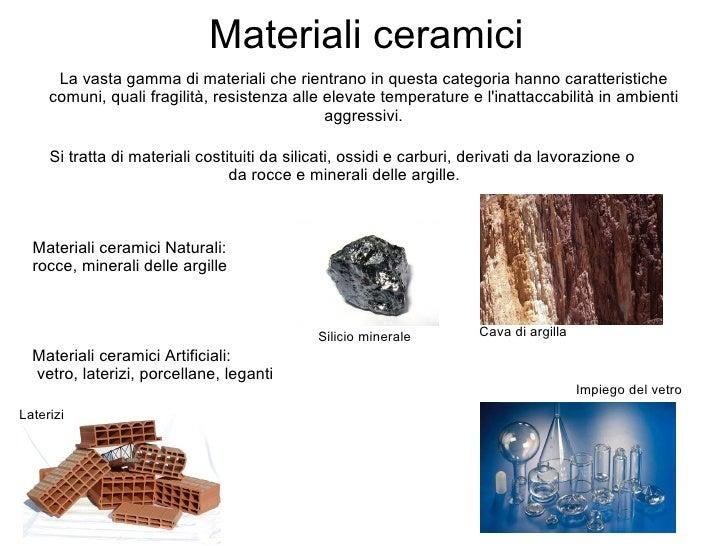 Materiali ceramici      La vasta gamma di materiali che rientrano in questa categoria hanno caratteristiche     comuni, qu...