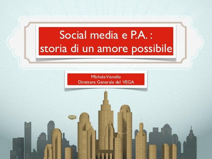 Social media e P.A. :storia di un amore possibile               MIchele Vianello        Direttore Generale del VEGA