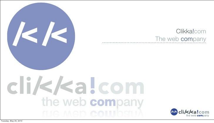 Clikka!com                         The web company     Tuesday, May 25, 2010