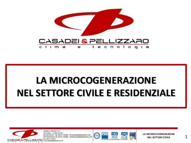 LA MICROCOGENERAZIONE NEL SETTORE CIVILE E RESIDENZIALE  Condominio P.T. - Forlì  LA MICROCOGENERAZIONE NEL SETTORE CIVILE...