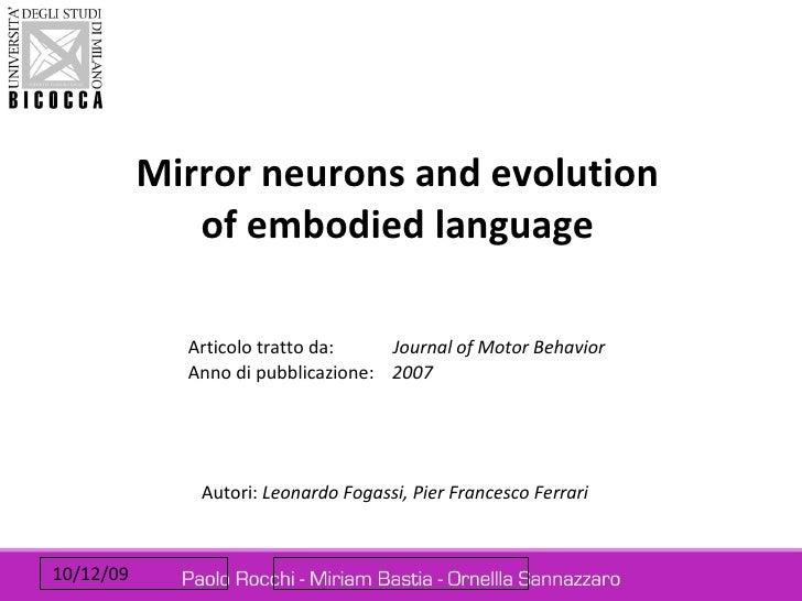 Articolo tratto da:   Journal of Motor Behavior  Anno di pubblicazione:  2007 Mirror neurons and evolution of embodied l...
