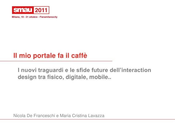 Il mio portale fa il caffè - I nuovi traguardi e le sfide future dell'interaction  design tra fisico, digitale, mobile...
