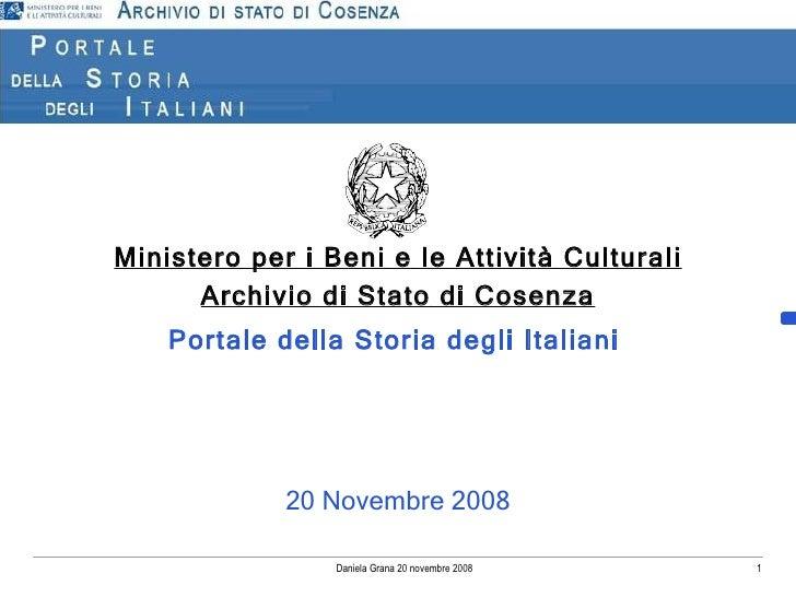 Daniela Grana 20 novembre 2008 Ministero per i Beni e le Attività Culturali Archivio di Stato di Cosenza Portale della Sto...