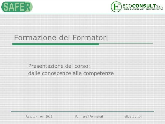 Formazione dei Formatori  Presentazione del corso: dalle conoscenze alle competenze  Rev. 1 – nov. 2013  Formare i Formato...
