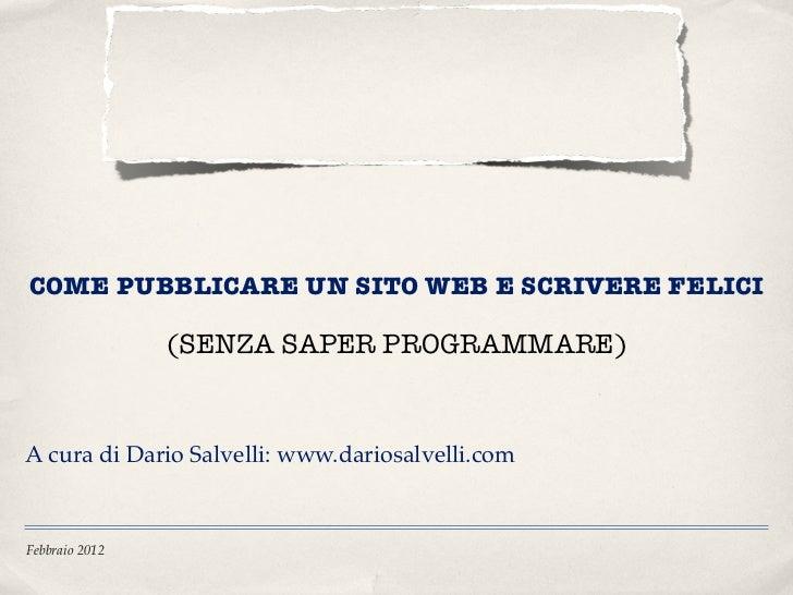 COME PUBBLICARE UN SITO WEB E SCRIVERE FELICI                (SENZA SAPER PROGRAMMARE)A cura di Dario Salvelli: www.darios...