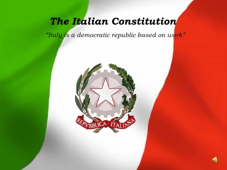 """The Italian Constitution """" Italy is a democratic republic based on work"""""""
