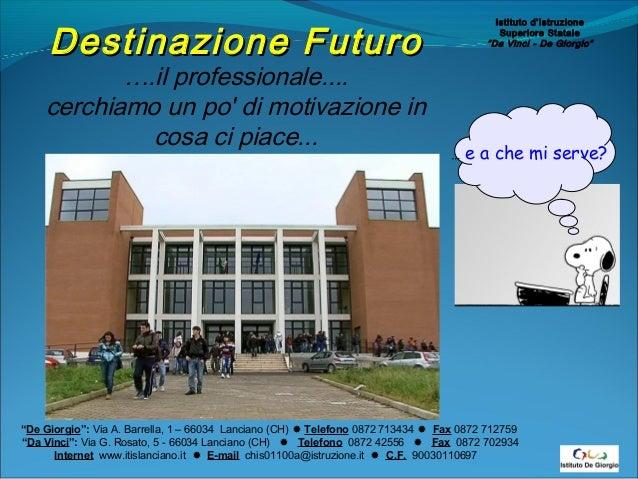 Destinazione Futuro  ….il professionale.... cerchiamo un po' di motivazione in cosa ci piace...  Istituto d'Istruzione Sup...