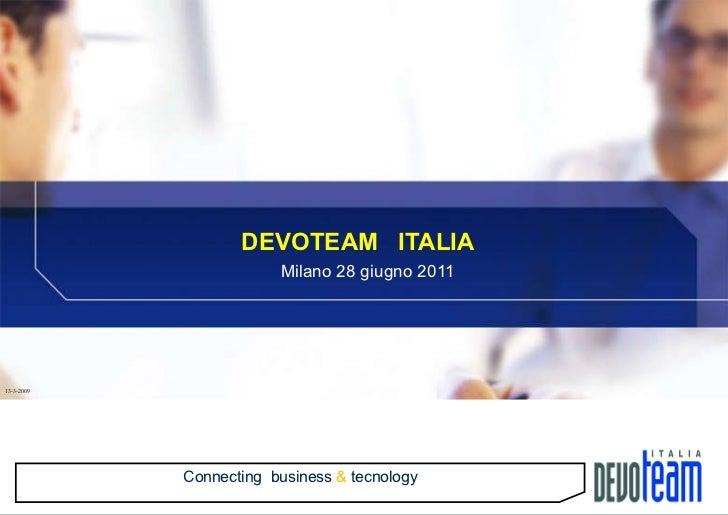 DEVOTEAM  ITALIA    Milano 28 giugno 2011 13-3-2009 Connecting  business  &  tecnology