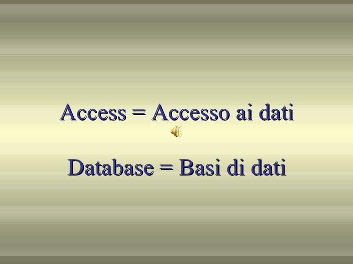 Access = Accesso ai dati Database = Basi di dati