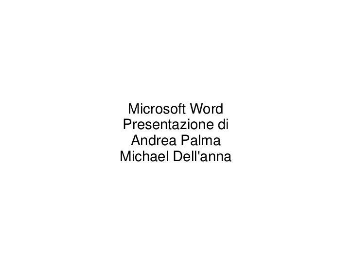 Microsoft WordPresentazione di Andrea PalmaMichael Dellanna