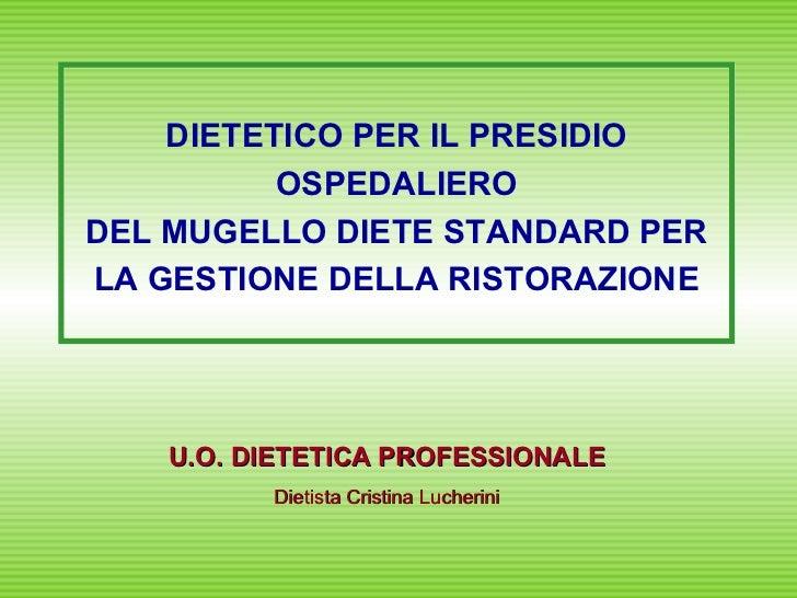 DIETETICO PER IL PRESIDIO OSPEDALIERO DEL MUGELLO DIETE STANDARD PER LA GESTIONE DELLA RISTORAZIONE U.O. DIETETICA PROFESS...