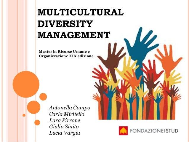 MULTICULTURAL DIVERSITY MANAGEMENT Antonella Campo Carla Miritello Lara Pirrone Giulia Sinito Lucia Vargiu Master in Risor...