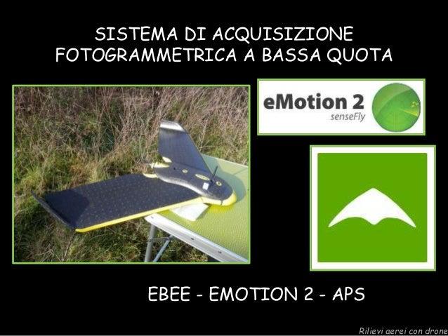 SISTEMA DI ACQUISIZIONE FOTOGRAMMETRICA A BASSA QUOTA EBEE - EMOTION 2 - APS Rilievi aerei con drone