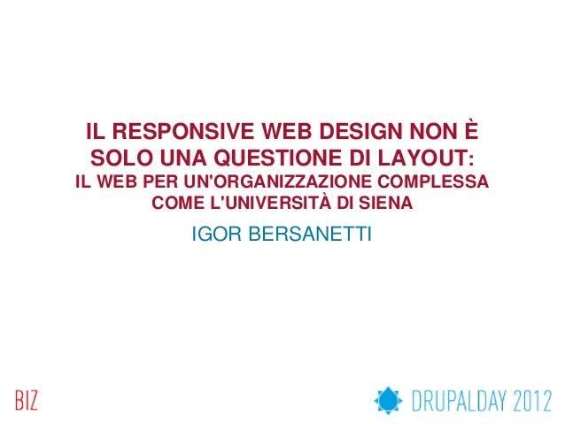 IL RESPONSIVE WEB DESIGN NON È SOLO UNA QUESTIONE DI LAYOUT:IL WEB PER UNORGANIZZAZIONE COMPLESSA        COME LUNIVERSITÀ ...