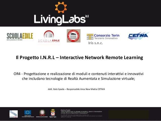 Iris s.n.c.  Il Progetto I.N.R.L – Interactive Network Remote Learning OR4 - Progettazione e realizzazione di moduli e con...
