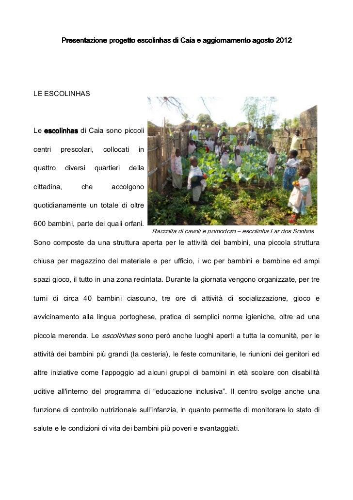 Presentazione progetto escolinhas di Caia e aggiornamento agosto 2012LE ESCOLINHASLe escolinhas di Caia sono piccolicentri...