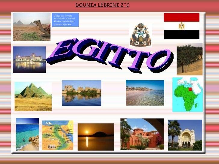 EGITTO مصر DOUNIA LEBRINI 2^C Clicca  qui  se vuoi ascoltare la musica di Shirine Abdelwahab cantante egiziana