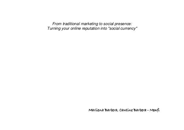 """From traditional marketing to social presence: Turning your online reputation into """"social currency"""" Marilena Barbera, Can..."""