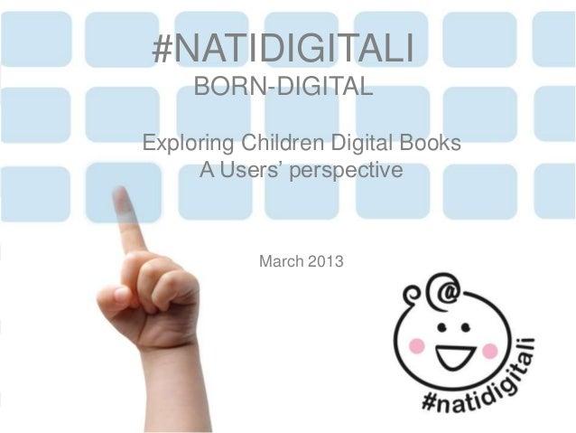 1Exploring Children Digital BooksA Users' perspectiveMarch 2013#NATIDIGITALIBORN-DIGITAL