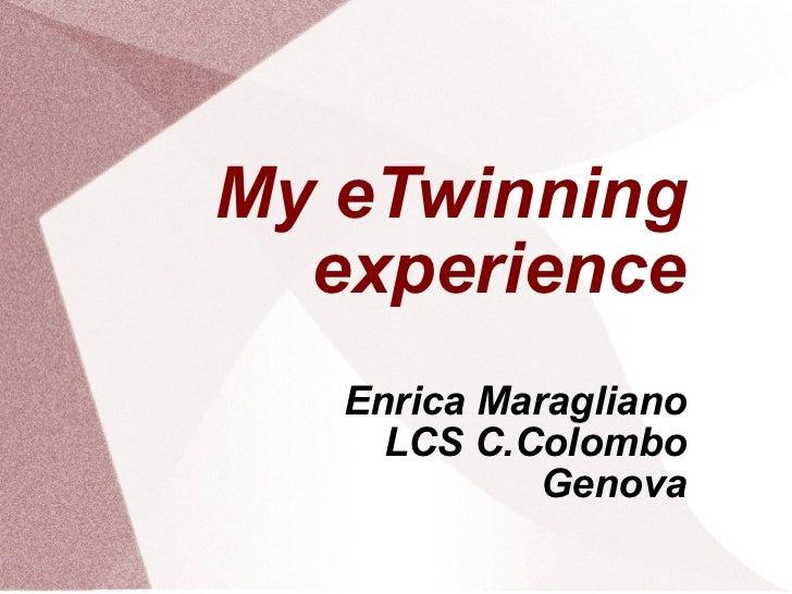 My eTwinning experience Enrica Maragliano LCS C.Colombo Genova