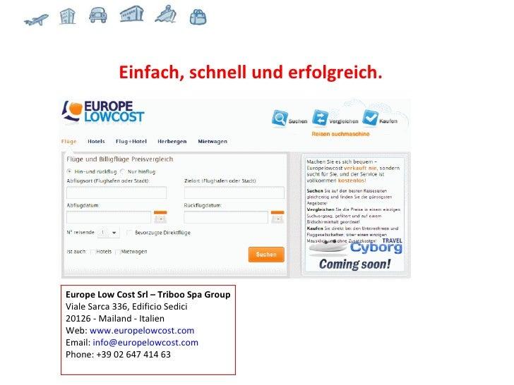 Europe Low Cost Srl – Triboo Spa Group Viale Sarca 336, Edificio Sedici 20126 - Mailand - Italien Web:  www.europelowcost....