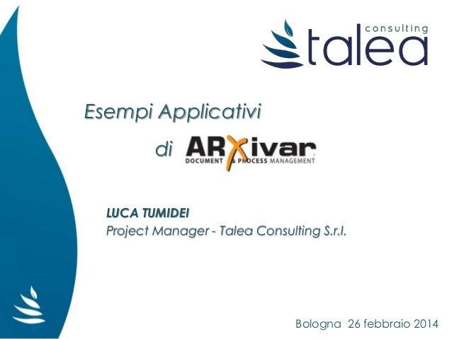 Esempi Applicativi di LUCA TUMIDEI Project Manager - Talea Consulting S.r.l. Bologna 26 febbraio 2014