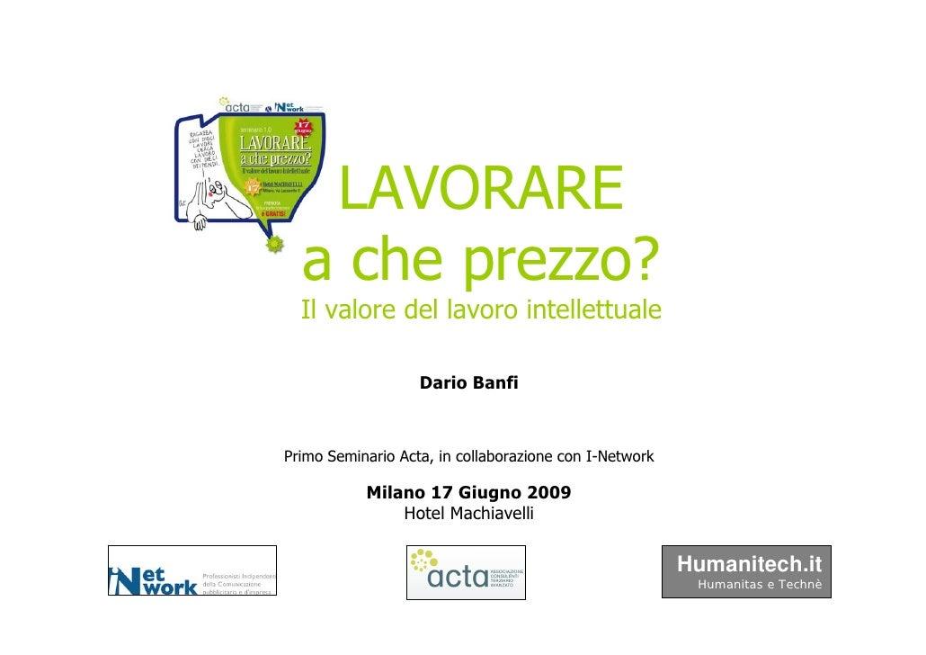 LAVORARE   a che prezzo?   Il valore del lavoro intellettuale                     Dario Banfi    Primo Seminario Acta, in ...
