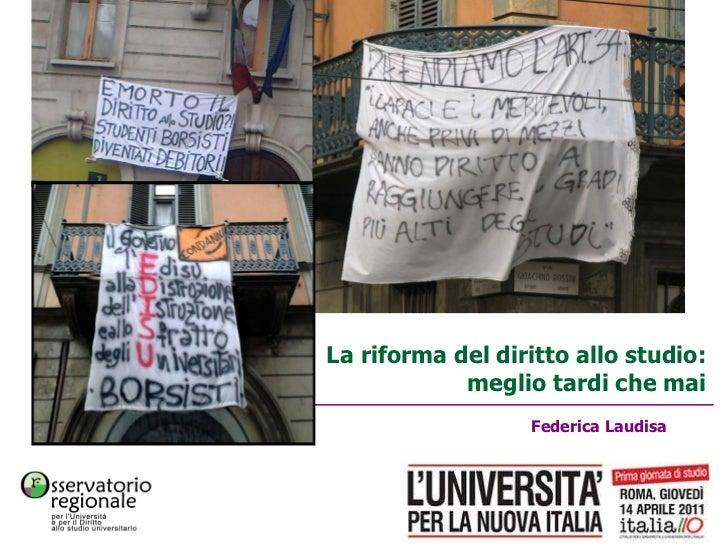 Federica Laudisa La riforma del diritto allo studio: meglio tardi che mai Roma, 14 aprile 2011