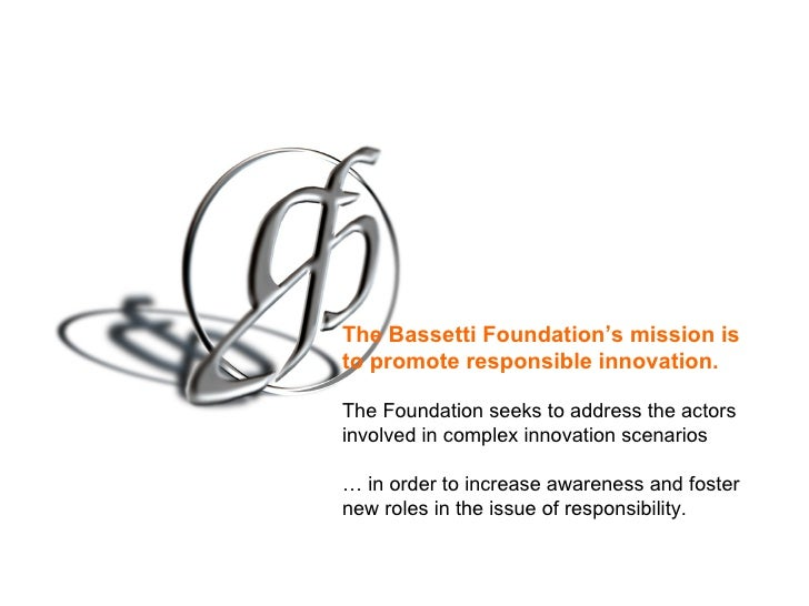 The Bassetti Foundation's mission is to promote responsible innovation.  The Foundation seeks to address the actors involv...