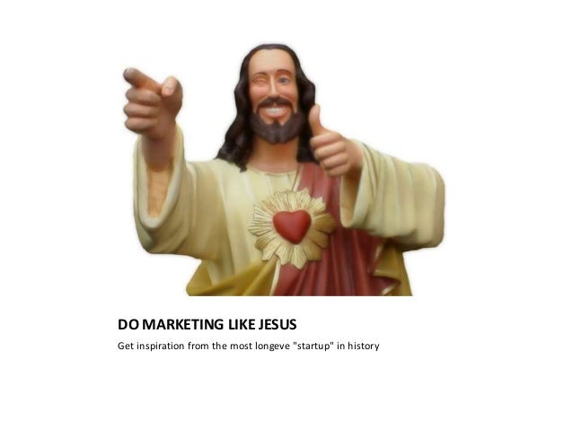 "DO MARKETING LIKE JESUSGet inspiration from the most longeve ""startup"" in history"