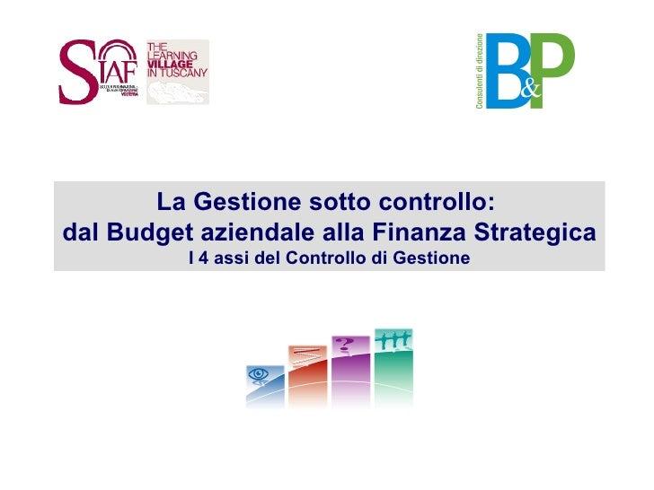 La Gestione sotto controllo:  dal Budget aziendale alla Finanza Strategica I 4 assi del Controllo di Gestione