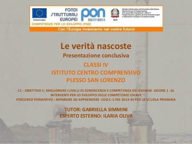 CLASSI IV ISTITUTO CENTRO COMPRENSIVO PLESSO SAN LORENZO C1 - OBIETTIVO C: MIGLIORARE I LIVELLI DI CONOSCENZA E COMPETENZA...