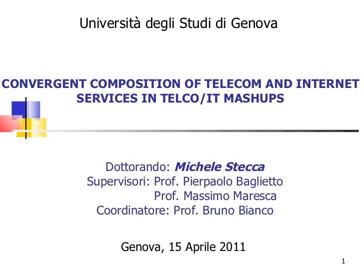CONVERGENT COMPOSITION OF TELECOM AND INTERNET SERVICES IN TELCO/IT MASHUPS Genova, 15 Aprile 2011 Università degli Studi ...