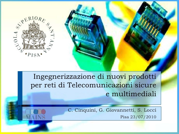 Ingegnerizzazione di nuovi prodotti per reti di Telecomunicazioni sicure                       e multimediali            C...