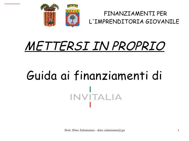 FINANZIAMENTI PER    L'IMPRENDITORIA GIOVANILE METTERSI IN PROPRIO Guida ai finanziamenti di