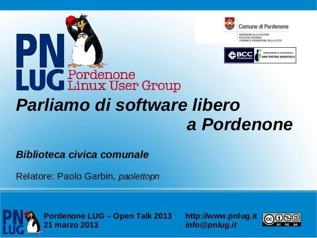 Parliamo di software libero                    a PordenoneBiblioteca civica comunaleRelatore: Paolo Garbin, paolettopn    ...