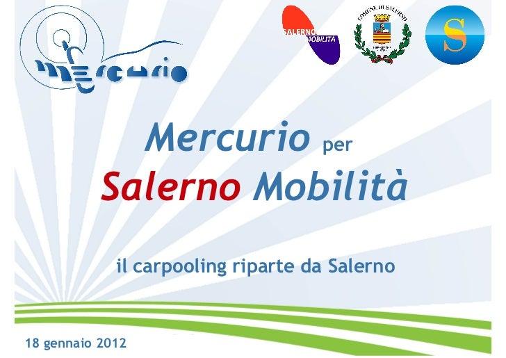 Mercurio per           Salerno Mobilità             il carpooling riparte da Salerno18 gennaio 2012
