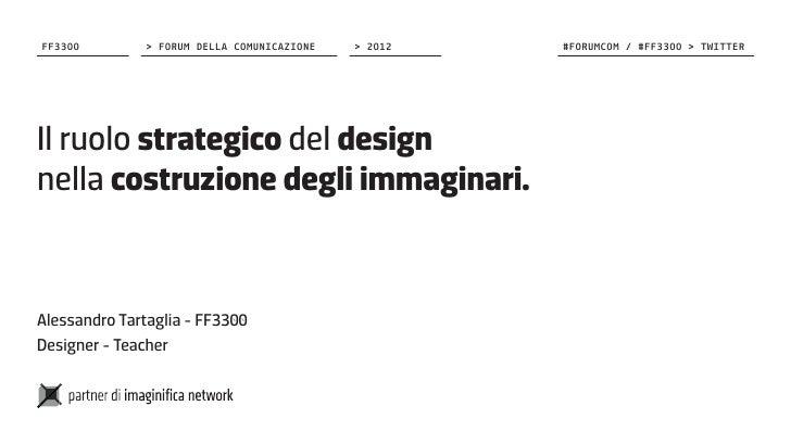 FF3300         > FORUM DELLA COMUNICAZIONE   > 2012   #FORUMCOM / #FF3300 > TWITTERIl ruolo strategico del designnella cos...