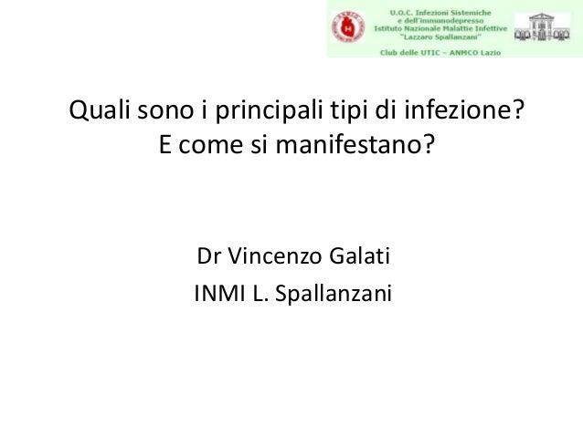 Quali sono i principali tipi di infezione?        E come si manifestano?           Dr Vincenzo Galati           INMI L. Sp...