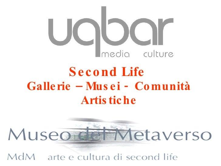 Second Life  Gallerie – Musei -  Comunità Artistiche