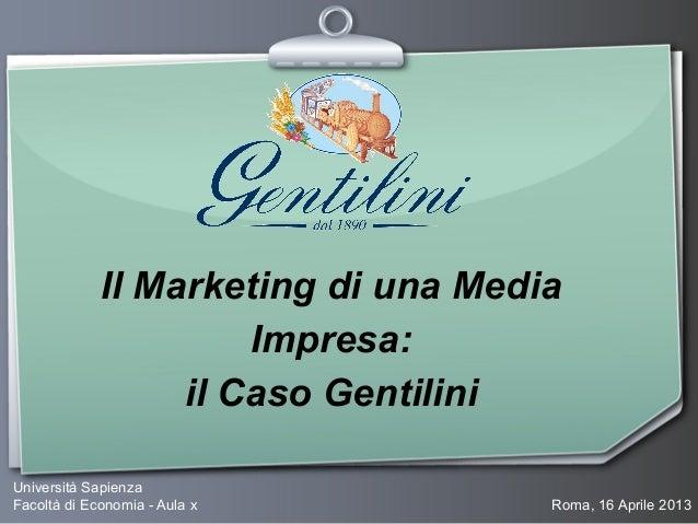Il Marketing di una MediaImpresa:il Caso GentiliniUniversità SapienzaFacoltà di Economia - Aula x Roma, 16 Aprile 2013