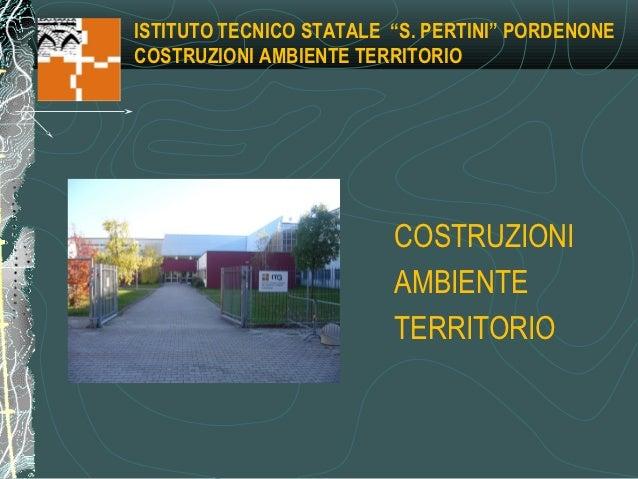 """ISTITUTO TECNICO STATALE """"S. PERTINI"""" PORDENONECOSTRUZIONI AMBIENTE TERRITORIO                         COSTRUZIONI        ..."""