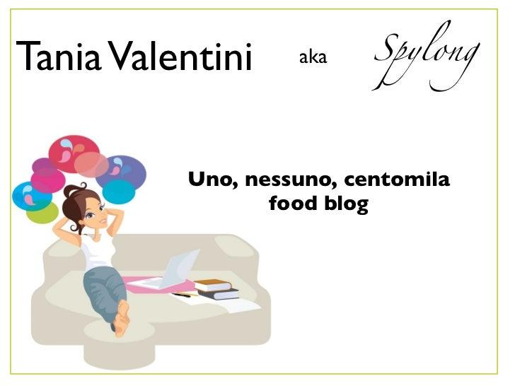 Tania Valentini     aka   Spylong          Uno, nessuno, centomila                  food blog
