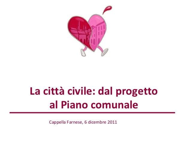 La città civile: dal progetto     al Piano comunale    Cappella Farnese, 6 dicembre 2011