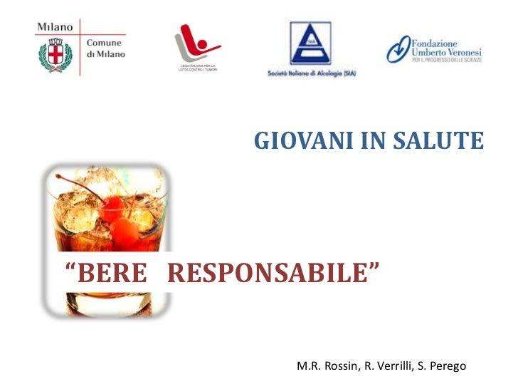 """GIOVANI IN SALUTE""""BERE RESPONSABILE""""              M.R. Rossin, R. Verrilli, S. Perego"""